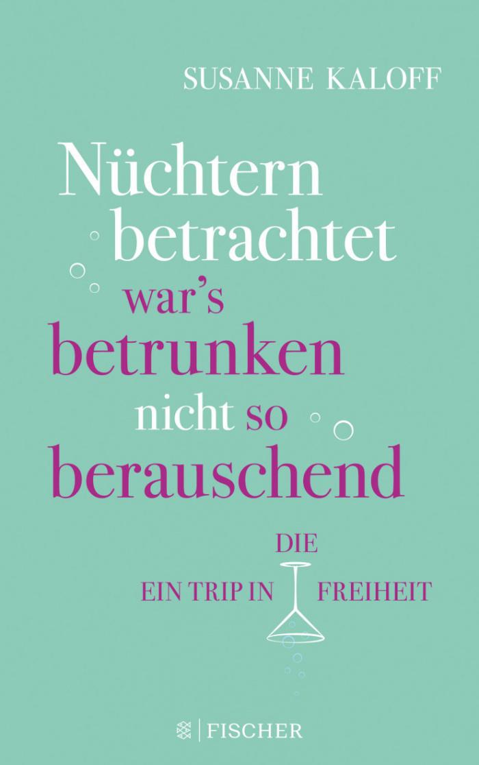 Susanne Kaloff: Nüchtern betrachtet war's betrunken nicht so berauschend