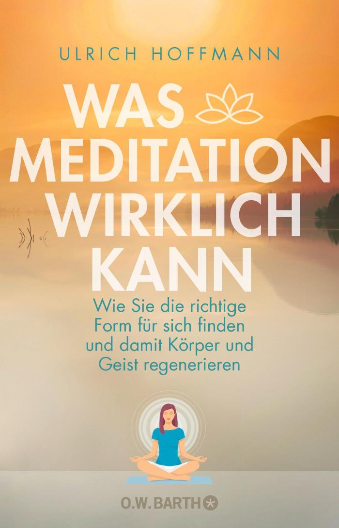 Ulrich Hoffmann: Was Meditation wirklich kann