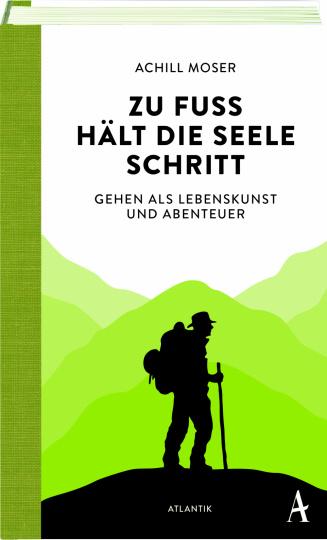 Achill Moser: Zu Fuß hält die Seele Schritt